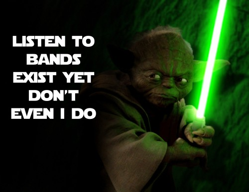 I listen to the bands that don't even exist yet